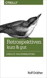 Retrospektiven - kurz & gut - Rolf Dräther