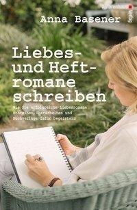 Liebes- und Heftromane schreiben und veröffentlichen - Anna Basener