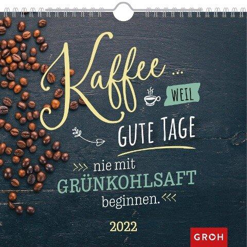 Kaffee... weil gute Tage nie mit Grünkohlsaft beginnen 2022 -