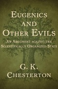 Eugenics and Other Evils - G. K Chesterton, G. K. Chesterton