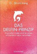 Das Delfin-Prinzip - Shimi Kang