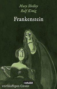 Die Unheimlichen: Frankenstein nach Mary Shelley - Ralf König, Mary Shelley