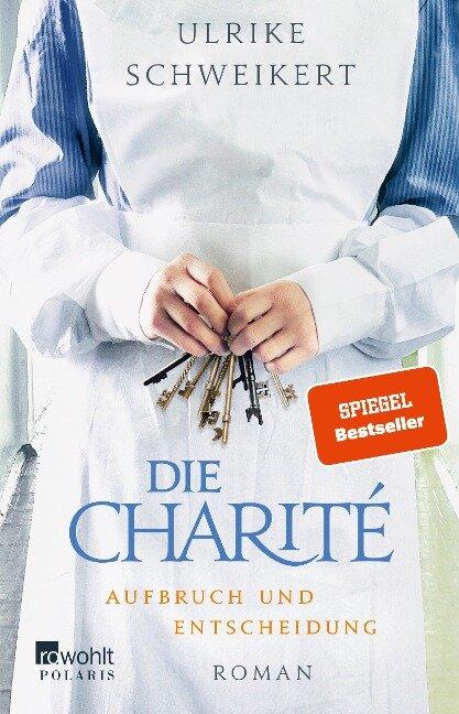 Die Charité. Aufbruch und Entscheidung - Ulrike Schweikert