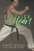 Dropkick My Heart (Powerhouse M.A., #1) - Winter Travers