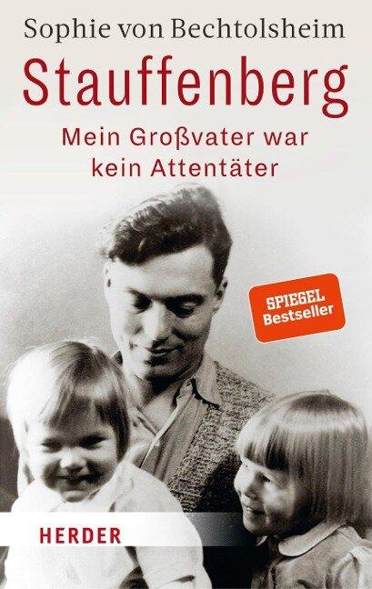 Stauffenberg - mein Großvater war kein Attentäter - Sophie von Bechtolsheim