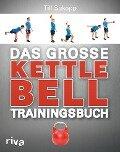 Das große Kettlebell-Trainingsbuch - Till Sukopp