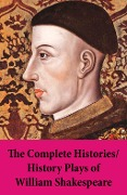 The Complete Histories / History Plays of William Shakespeare - William Shakespeare