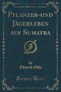 P¿anzer-und Jägerleben auf Sumatra (Classic Reprint) - Eduard Otto