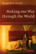 Making our Way through the World - Margaret S. Archer