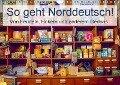 So geht Norddeutsch! Von Feudeln, Hökern und anderem Gedöns (Wandkalender 2018 DIN A4 quer) - Steffani Lehmann (Hrsg. )