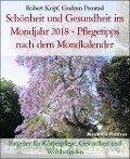 Schönheit und Gesundheit im Mondjahr 2018 - Pflegetipps nach dem Mondkalender - Robert Kopf, Gudrun Prentzel