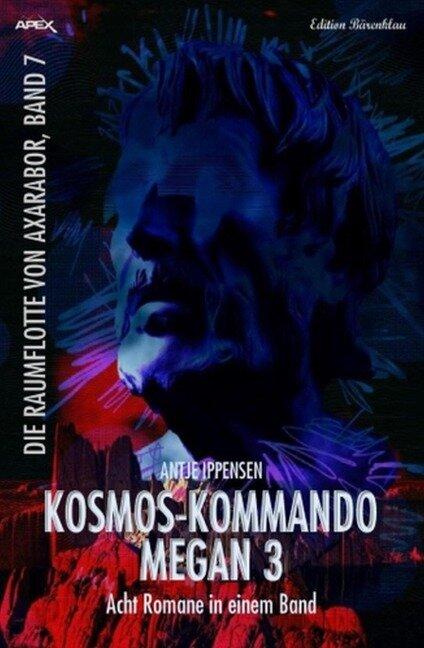 Kosmos-Kommando Megan 3: Acht Romane in einem Band: Die Raumflotte von Axarabor - Antje Ippensen