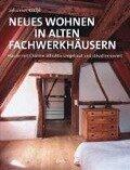 Neues Wohnen in alten Fachwerkhäusern - Johannes Kottjé