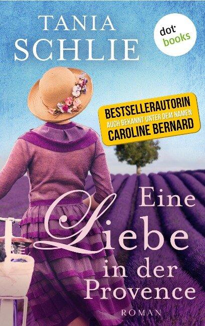 Eine Liebe in der Provence - Tania Schlie auch bekannt als SPIEGEL-Bestseller-Autorin Caroline Bernard