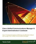 Cisco Unified Communications Manager 8: Expert Administration Cookbook - Tanner Ezell