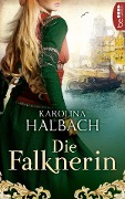 Die Falknerin - Karolina Halbach