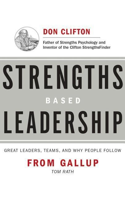 Strengths Based Leadership: Great Leaders, Teams, and Why People Follow - Tom Rath