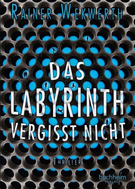 Das Labyrinth vergisst nicht - Rainer Wekwerth