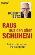 Raus aus den alten Schuhen! - Robert Betz