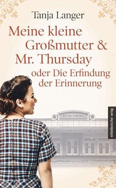Meine kleine Großmutter & Mr. Thursday oder Die Erfindung der Erinnerung - Tanja Langer