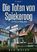 Die Toten von Spiekeroog. Ostfrieslandkrimi - Ele Wolff