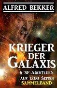 Sammelband 6 SF-Abenteuer: Krieger der Galaxis - Alfred Bekker