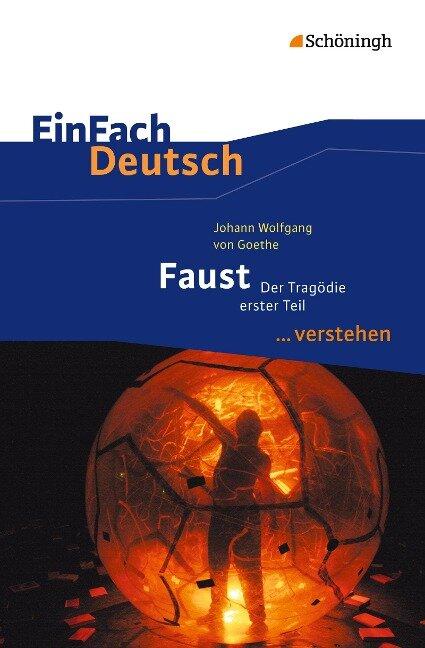 Faust I. EinFach Deutsch ...verstehen - Johann Wolfgang von Goethe, Claudia Müller-Völkl, Michael Völkl