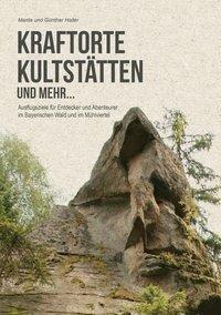Kraftorte, Kultstätten und mehr ... - Marita Haller, Günther Haller