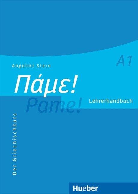 Pame! A1. Lehrerhandbuch - Angeliki Stern