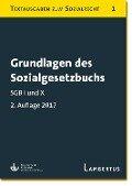 Grundlagen des Sozialgesetzbuchs. SGB I und X - Stand 1.1.2017 -