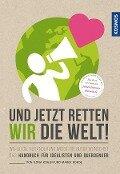 Und jetzt retten wir die Welt - Ilona Koglin, Marek Rohde