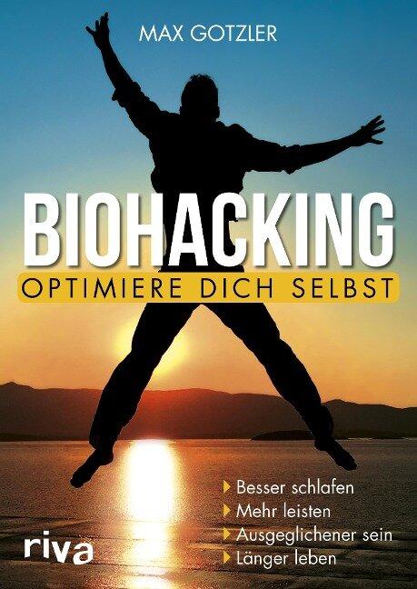 Biohacking - Optimiere dich selbst - Maximilian Gotzler