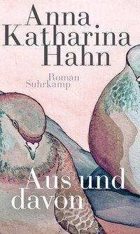 Aus und davon - Anna Katharina Hahn