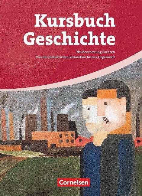 Kursbuch Geschichte. Von der Industriellen Revolution bis zur Gegenwart. Schülerbuch. Sachsen -