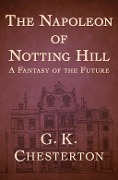 The Napoleon of Notting Hill - G. K Chesterton, G. K. Chesterton