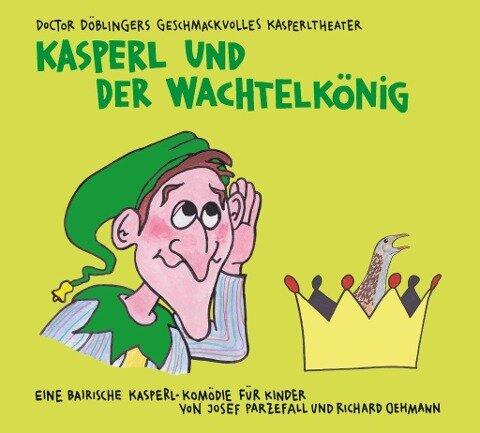 Kasperl und der Wachtelkönig - Richard Oehmann, Josef Parzefall, Christoph Well