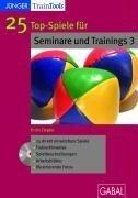25 Top-Spiele für Seminare und Trainings 3 - Erich Ziegler