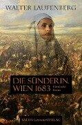 Die Sünderin. Wien 1683 - Walter Laufenberg