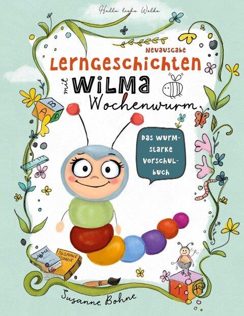 Lerngeschichten mit Wilma Wochenwurm - Das wurmstarke Vorschulbuch - Susanne Bohne
