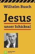 Jesus unser Schicksal - Wilhelm Busch