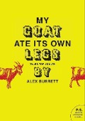 Selections from My Goat Ate Its Own Legs, Volume Two - Alex Burrett