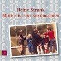 Mutter ist ein Sexmaschien - Heinz Strunk