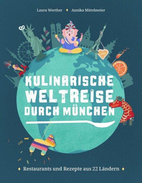 Kulinarische Weltreise durch München - Laura Werther, Annika Mittelmeier
