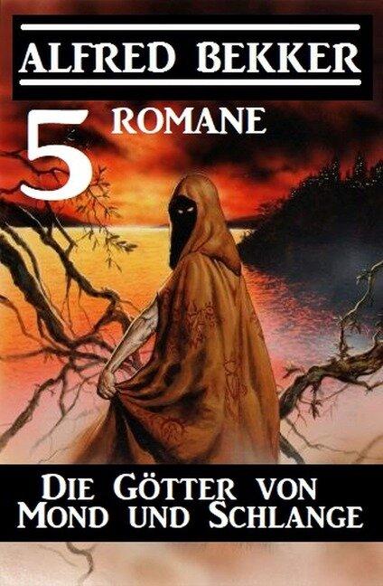 Die Götter von Mond und Schlange: 5 Romane - Alfred Bekker