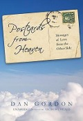 Postcards from Heaven: Messages of Love from the Other Side - Dan Gordon