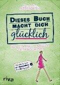 Dieses Buch macht dich glücklich - Alexandra Reinwarth