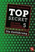 Top Secret. Die neue Generation 05. Die Entführung - Robert Muchamore