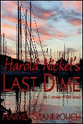 Harold Nickel's Last Dime - Harvey Stanbrough