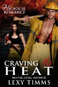 Craving the Heat (Firehouse Romance Series, #3) - Lexy Timms