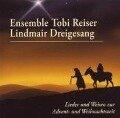 Lieder & Weisen Z.Advent-& Weihnachtszeit - Tobias-Ensemble/Lindmair Dreigesang Reiser